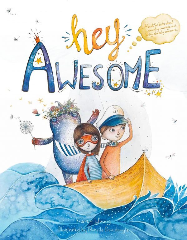 Hey Awesome – A Book For Kids About Anxiety, Courage and Being Already Awesome